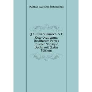 Q Aurelii Summachi V C Octo Orationum Ineditarum Partes