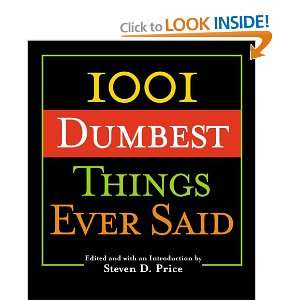 1001 Dumbest Things Ever Said: Steven D. Price: Books