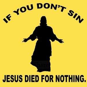 IF YOU DONT SIN. Funny Jesus geek nerd T Shirt LOOK