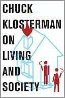 Chuck Klosterman on Living and Society A Collection of Previously