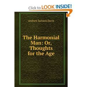 Harmonial Man Or, Thoughts for the Age Andrew Jackson Davis Books