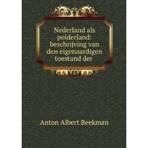 van den eigenaardigen toestand der .: Anton Albert Beekman: Books