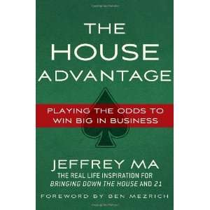 Ma The House Advantage Playing the Odds to Win Big In Business