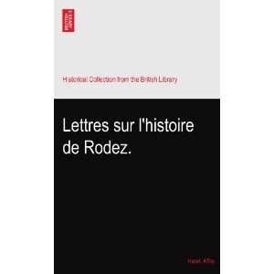 Lettres sur lhistoire de Rodez.: Henri. Affre:  Books