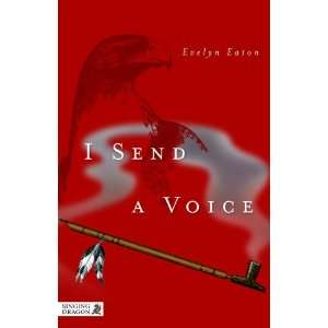 I Send a Voice (9781848191006): Evelyn Eaton, Narca Schor: Books