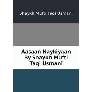 Aasaan Naykiyaan By Shaykh Mufti Taqi Usmani: Shaykh Mufti Taqi Usmani