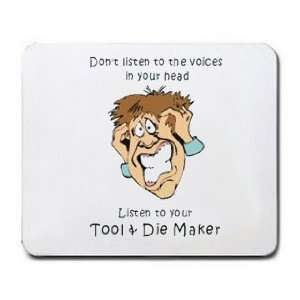 in your head Listen to your Tool & Die Maker Mousepad: Office Products