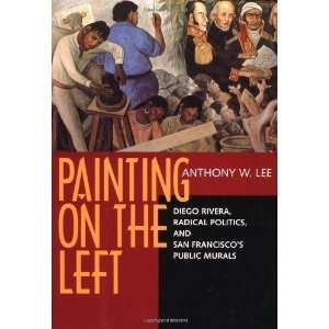Painting on the Left Diego Rivera, Radical Politics, and San