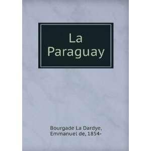 La Paraguay Emmanuel de, 1854  Bourgade La Dardye Books