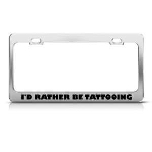 Rather Be Tattooing Tattoo Metal License Plate Frame Tag
