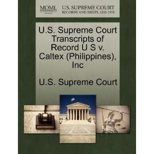 Caltex (Philippines), Inc (9781244981621): U.S. Supreme Court: Books
