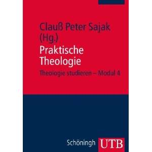 Praktische Theologie (9783825234720): Clauß Peter Sajak: Books