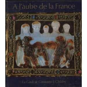 A laube de la France: La Gaule de Constantin a Childeric