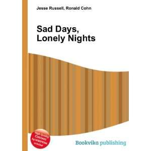 Sad Days, Lonely Nights: Ronald Cohn Jesse Russell:  Books