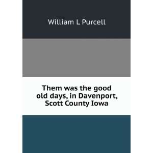 old days, in Davenport, Scott County Iowa William L Purcell Books
