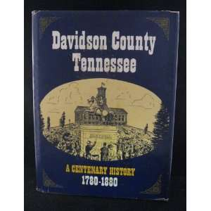 Davidson County, Tennessee (a Centenary History 1780 1880) W. W