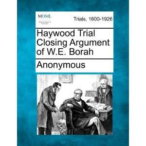 Trial Closing Argument of W.E. Borah (9781275508491) Anonymous Books