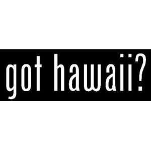 8 White Vinyl Die Cut Got Hawaii? Decal Sticker for Any