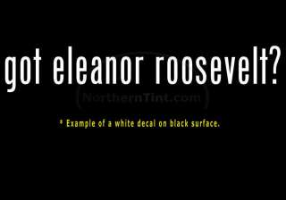 got eleanor roosevelt? Vinyl wall art car decal sticker