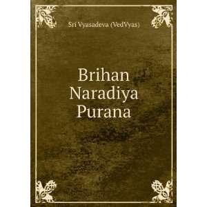 Brihan Naradiya Purana: Sri Vyasadeva (VedVyas): Books