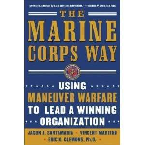 The Marine Corps Way: Using Maneuver Warfare to Lead a
