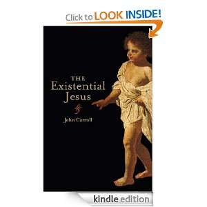 The Existential Jesus John Carroll  Kindle Store