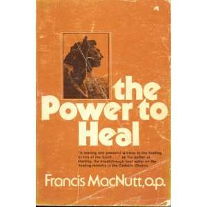 the Power to Heal: o.p. Francis MacNutt: Books