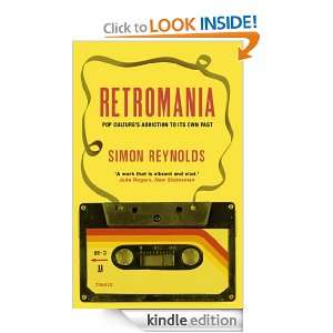 Retromania Pop Cultures Addiction to its Own Past Simon Reynolds