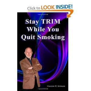 Stay Trim While You Quit Smoking (9780978654146): Theodore