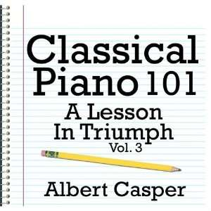 Classical Piano 101   A Lesson in Triumph Vol. 3 Albert Casper Music