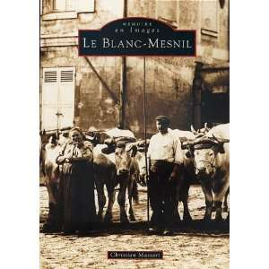 Le Blanc Mesnil (French Edition) (9782842532918) Books