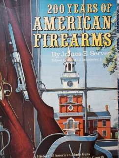 200 Yrs of American Firearms James Serven History of American Guns