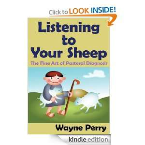 Listening to Your Sheep: The Fine Art of Pastoral Diagnosis: Wayne