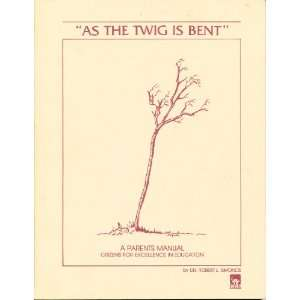 As the Twig is Bent A Parents Manual Ph.D. Robert L. Simonds Books