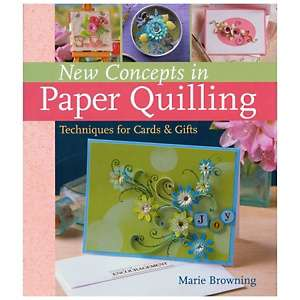 New Concepts in Paper Quilling: Techniques for Cards and Gifts at