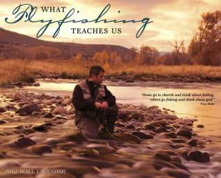 What Flyfishing Teaches Us 2012 Wall Calendar 9781607554172