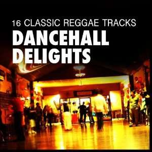Dancehall Delights   16 Classic Reggae Tracks Various Artists Music