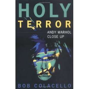 Holy Terror: Andy Warhol Close Up [Paperback]: Bob