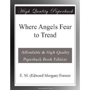 Where Angels Fear to Tread E. M. (Edward Morgan) Forster