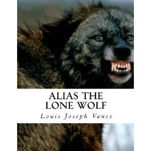 Alias the Lone Wolf (9781475037715): Louis Joseph Vance