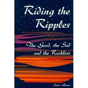 Riding the Ripples: The Good, the Sad and the Reckless