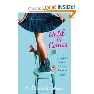 Until He Comes: A Good Girls Quest to Get Some Heaven on