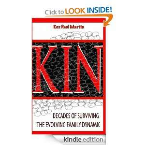 KIN Decades of Surviving the Evolving Family Dynamic Rex Paul Martin