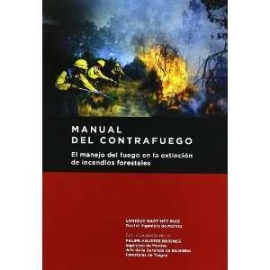 Manual del contrafuego. El manejo del fuego en la