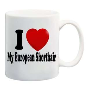 I LOVE MY EUROPEAN SHORTHAIR Mug Coffee Cup 11 oz ~ Cat