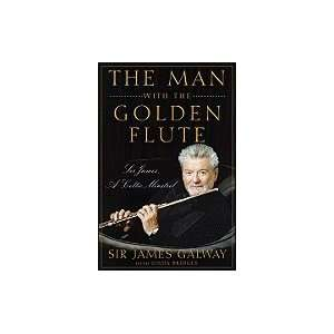 Man with the Golden Flute Sir James, a Celtic Minstrel [HC