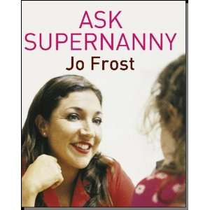 Ask Supernanny (9780340921326): Jo Frost: Books