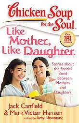 Chicken Soup for the Soul, Like Mother, Like Daughter Stories About